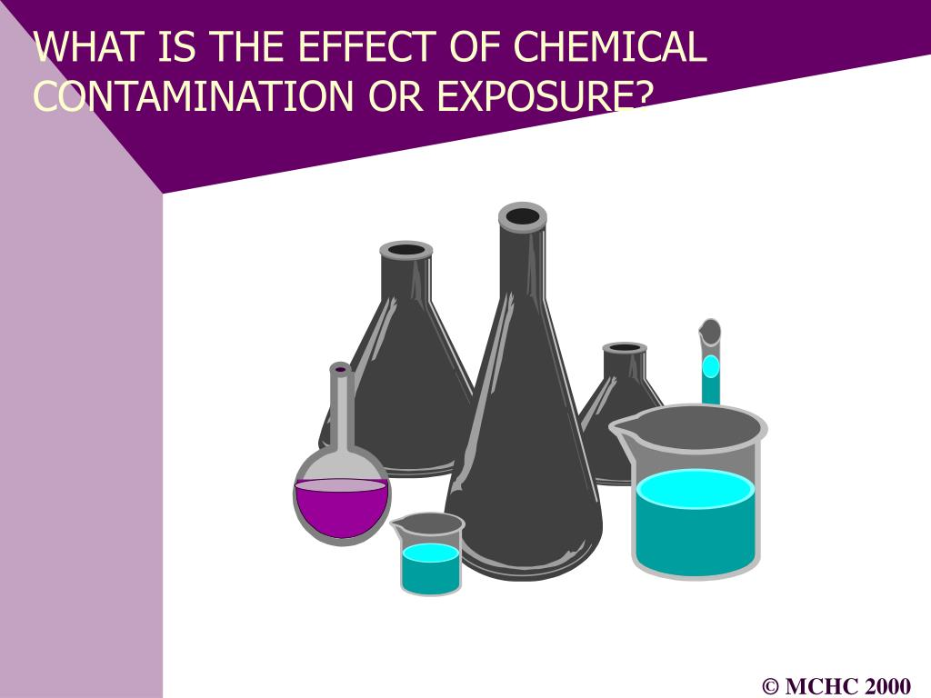 WHAT IS THE EFFECT OF CHEMICAL CONTAMINATION OR EXPOSURE?
