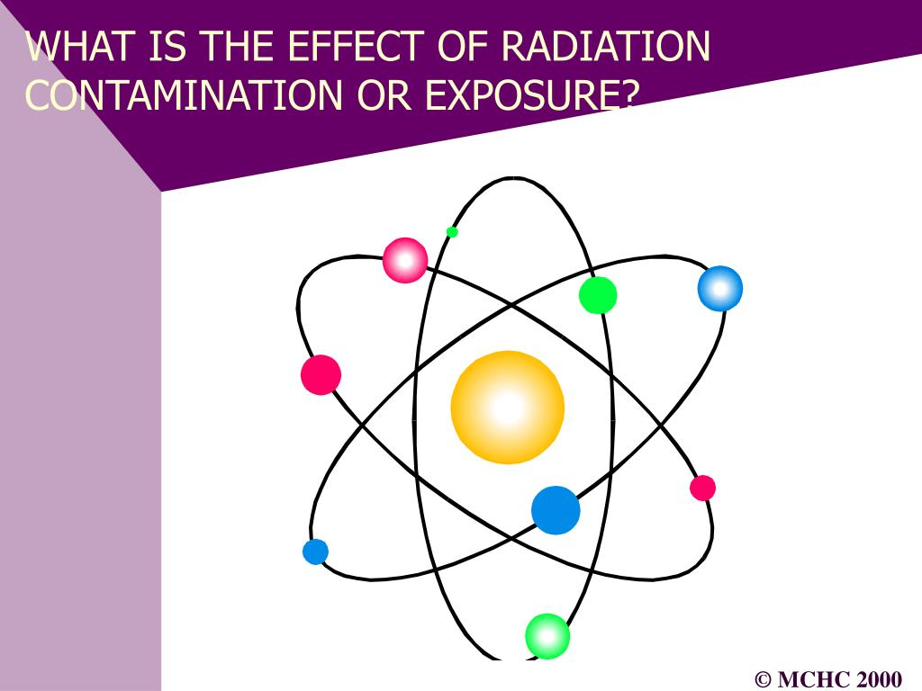WHAT IS THE EFFECT OF RADIATION CONTAMINATION OR EXPOSURE?