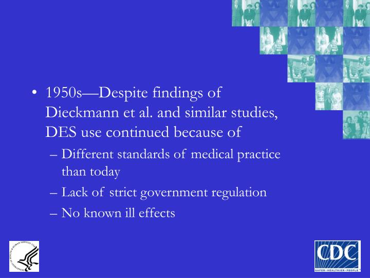 1950s—Despite findings of Dieckmann et al. and similar studies, DES use continued because of