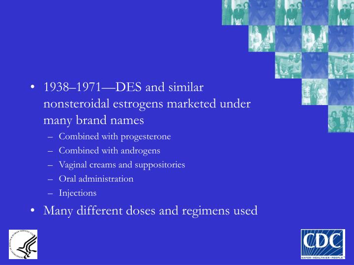 1938–1971—DES and similar nonsteroidal estrogens marketed under many brand names