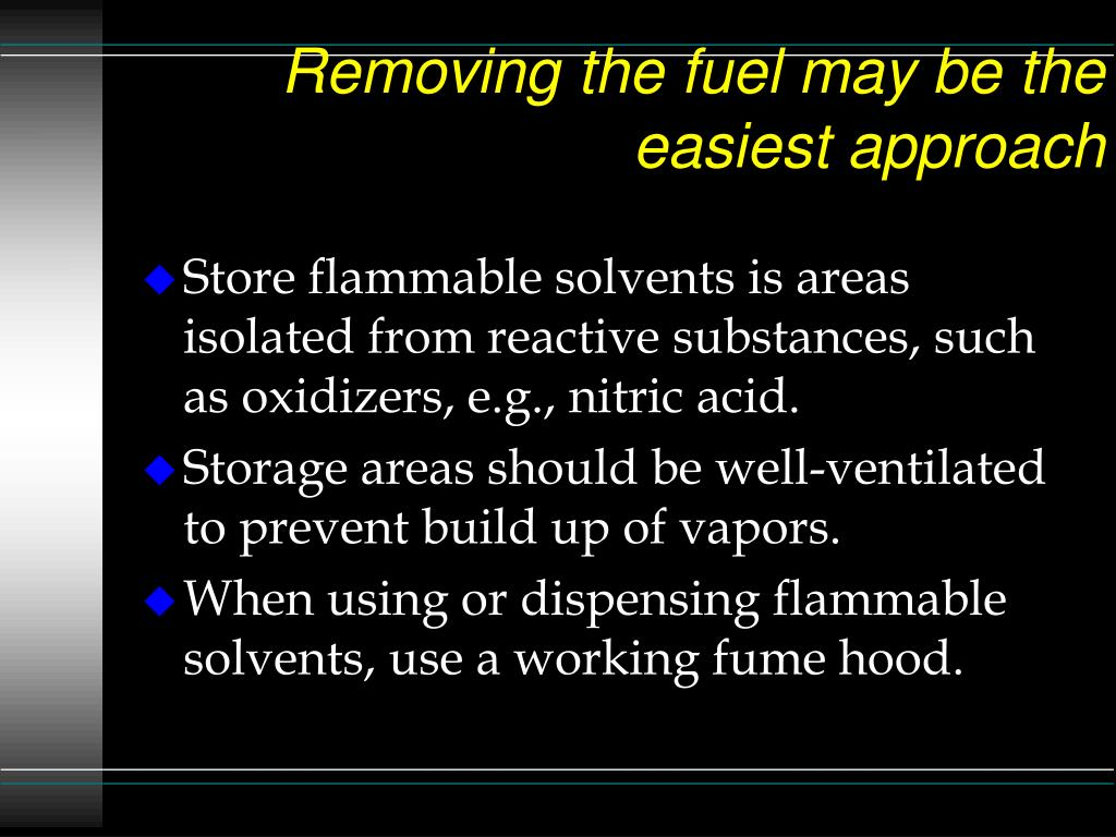 Removing the fuel may be the easiest approach