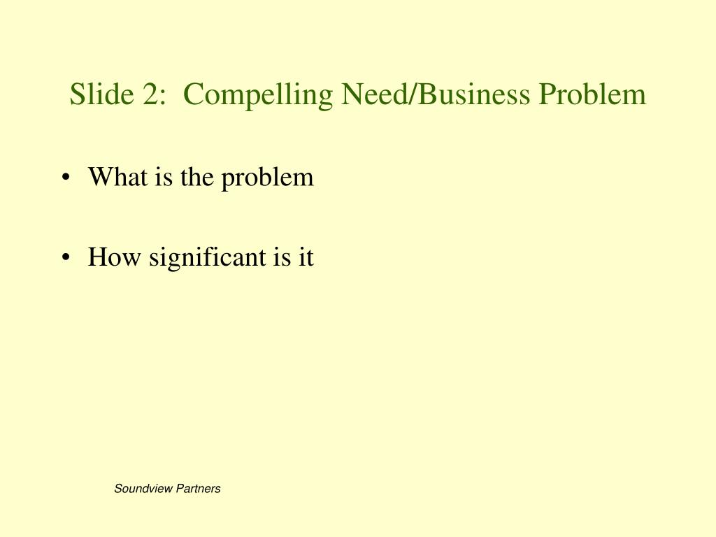 Slide 2:  Compelling Need/Business Problem