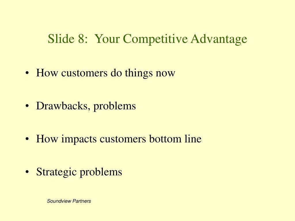 Slide 8:  Your Competitive Advantage