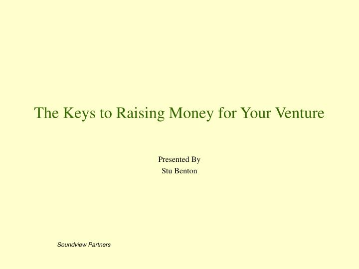 The keys to raising money for your venture