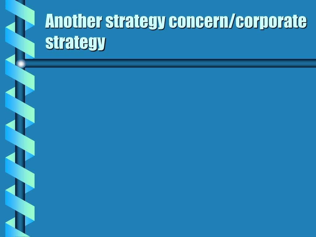 Another strategy concern/corporate strategy