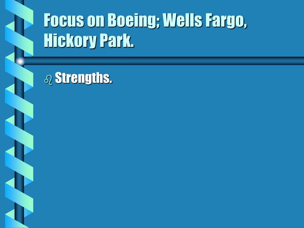 Focus on Boeing; Wells Fargo, Hickory Park.