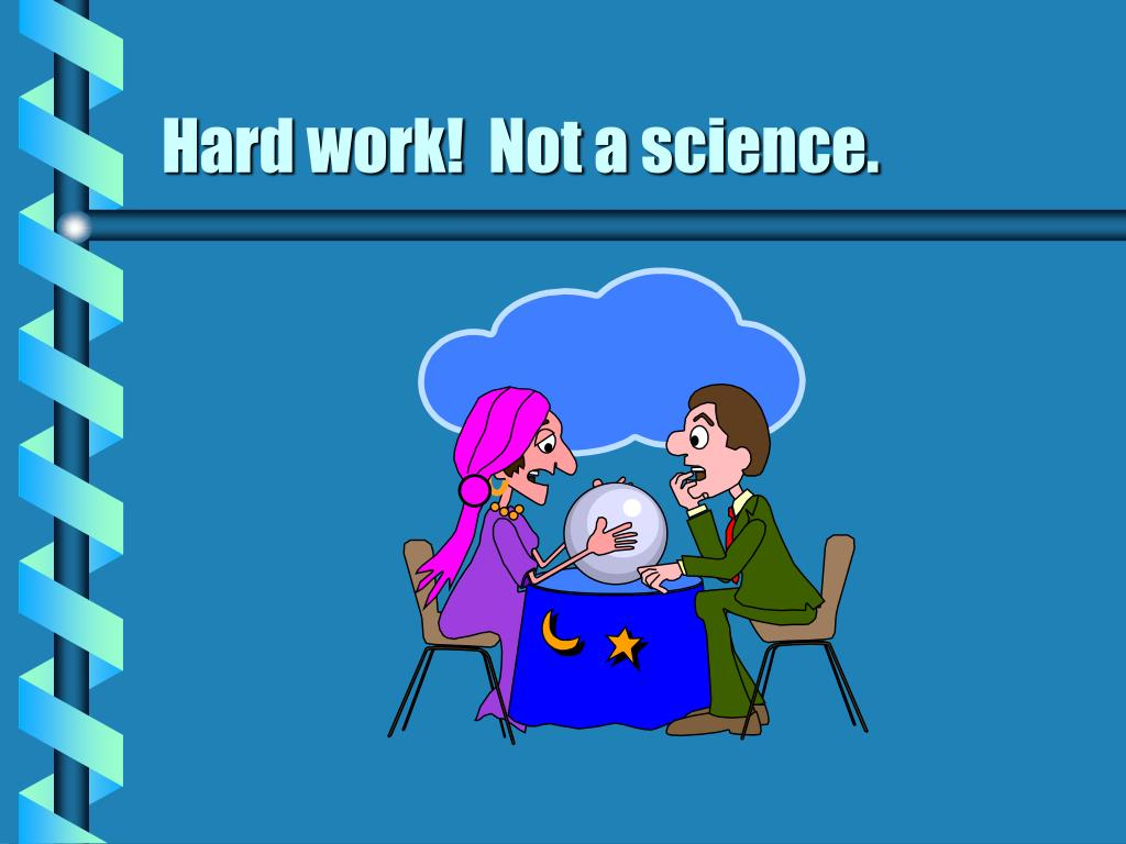 Hard work!  Not a science.