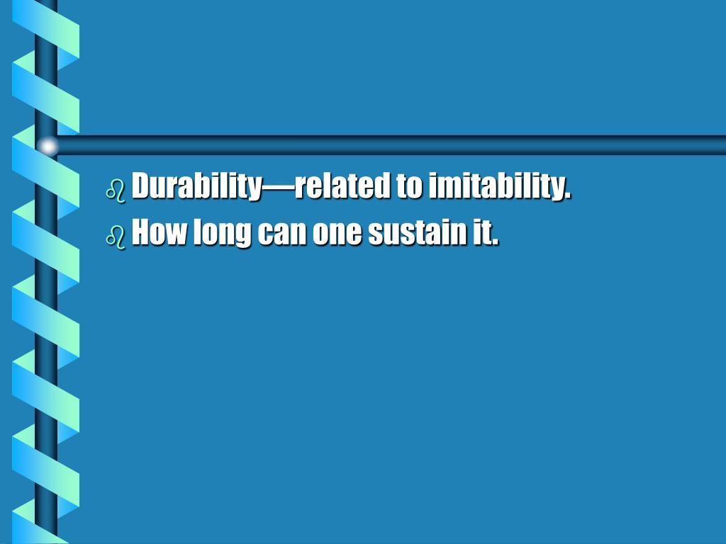 Durability—related to imitability.