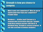 strength is how you choose to compete