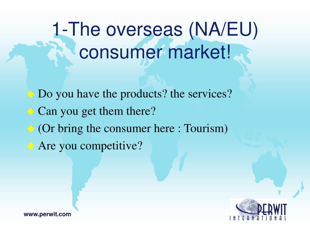 1-The overseas (NA/EU) consumer market!