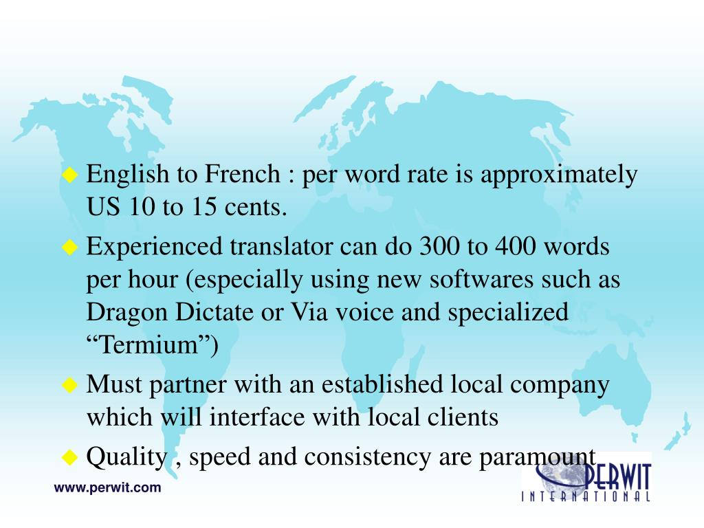 English to French : per word rate is approximately US 10 to 15 cents.
