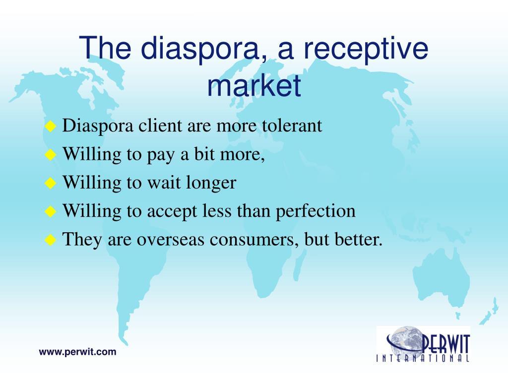 The diaspora, a receptive market