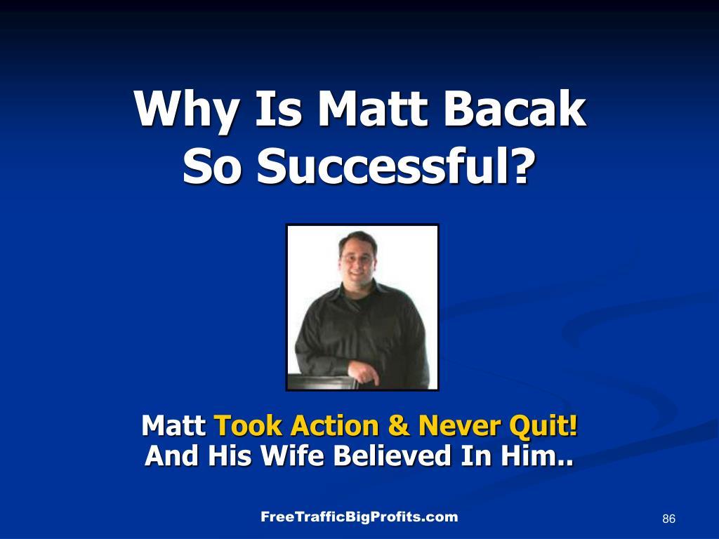 Why Is Matt Bacak