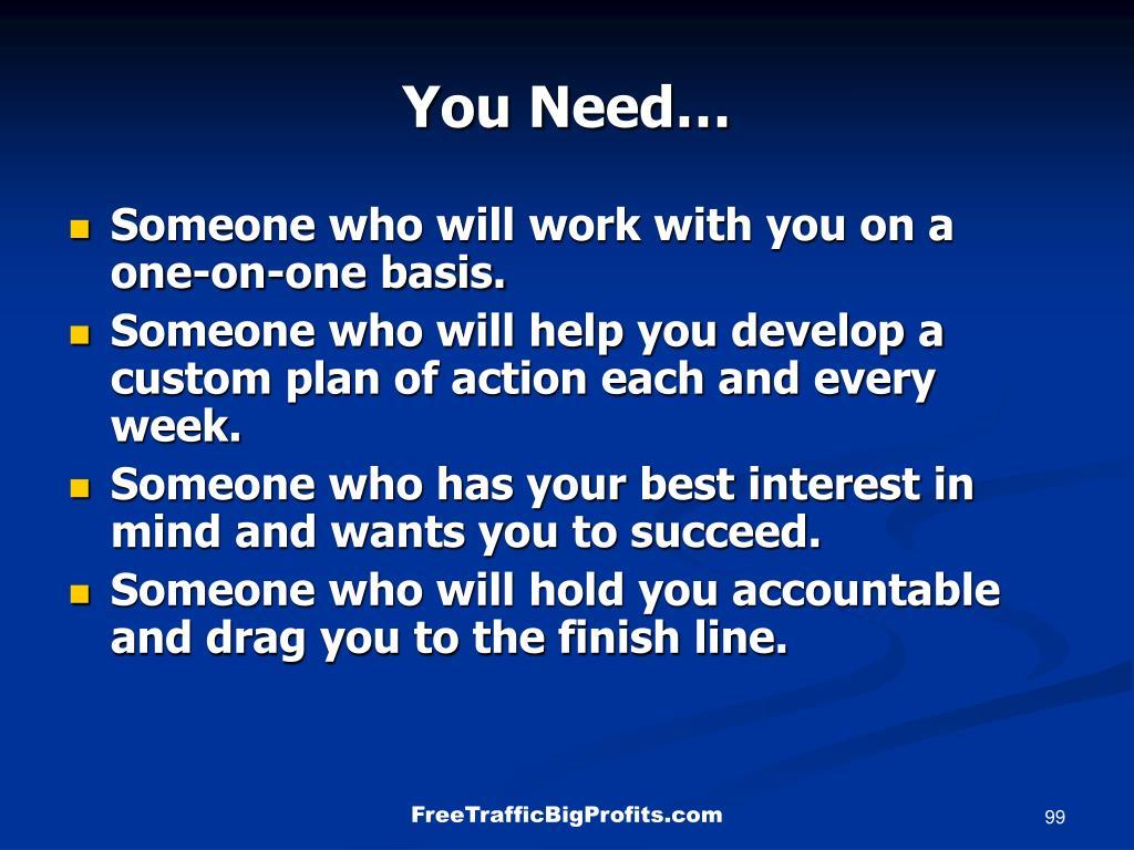 You Need…