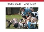 tackle made what next