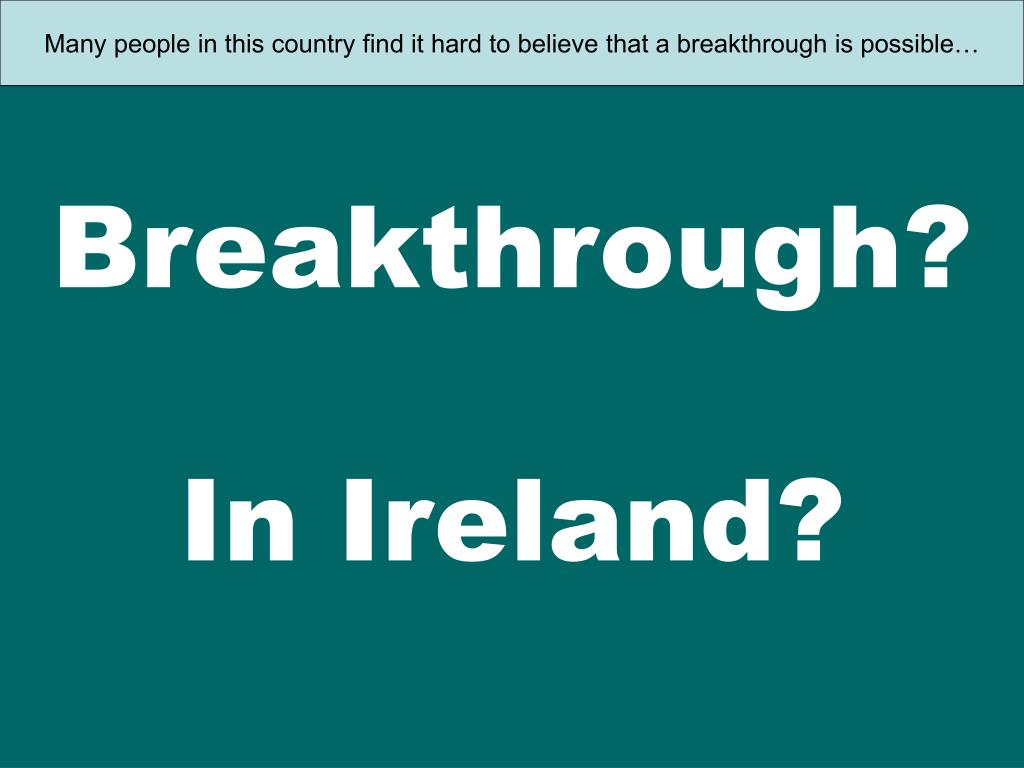 Many people in this country find it hard to believe that a breakthrough is possible…