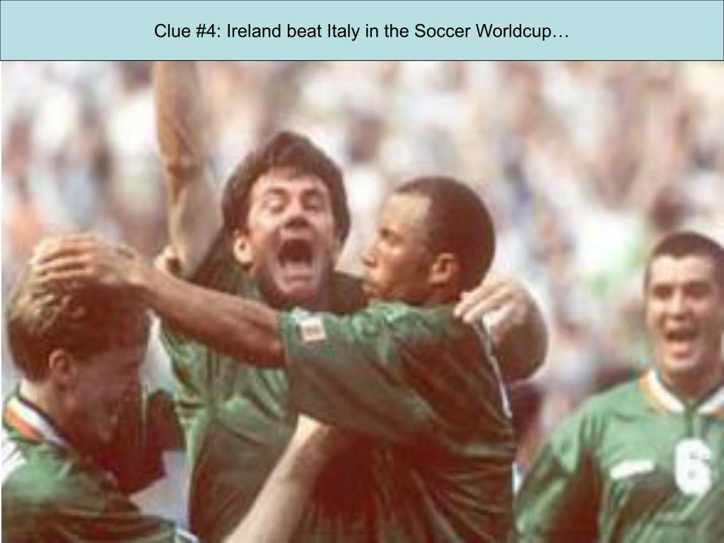Clue #4: Ireland beat Italy in the Soccer Worldcup…