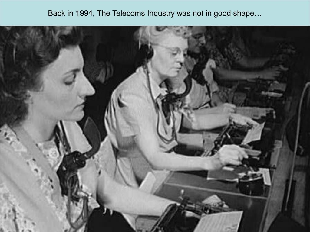 Back in 1994, The Telecoms Industry was not in good shape…