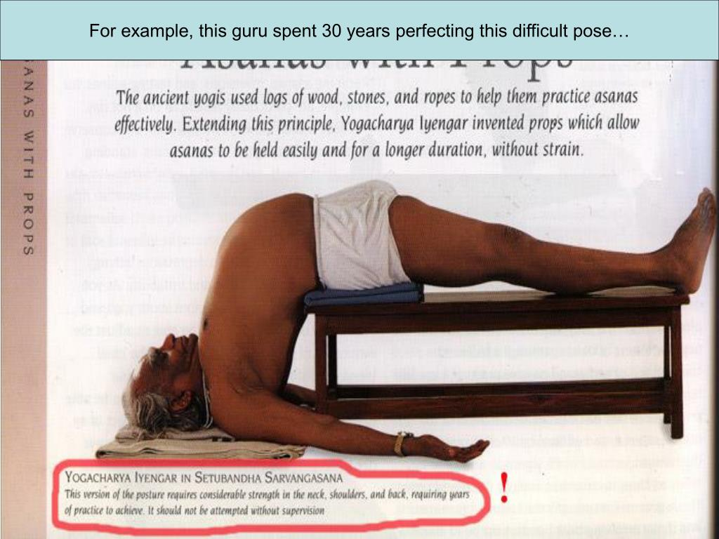 For example, this guru spent 30 years perfecting this difficult pose…
