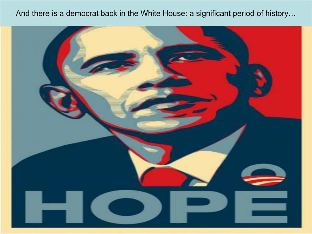 And there is a democrat back in the White House: a significant period of history…