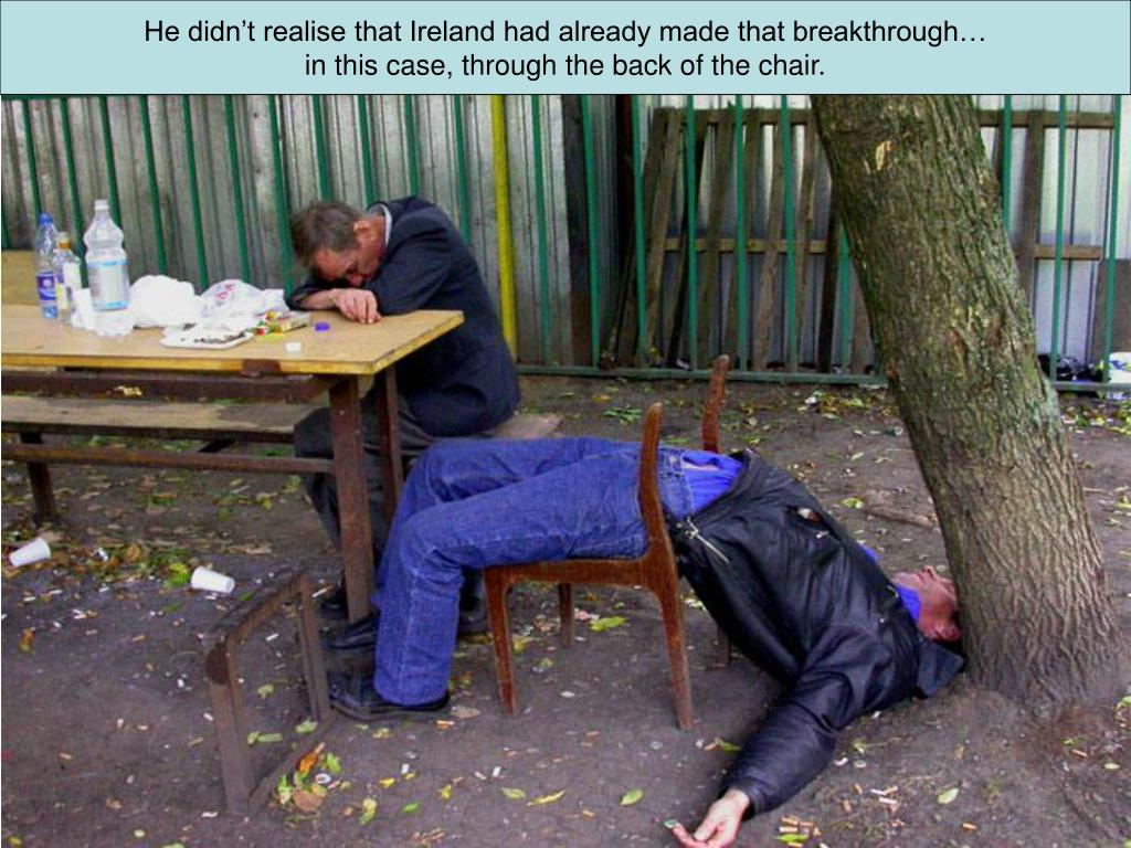 He didn't realise that Ireland had already made that breakthrough…