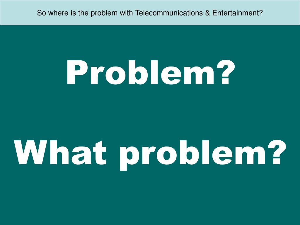 So where is the problem with Telecommunications & Entertainment?