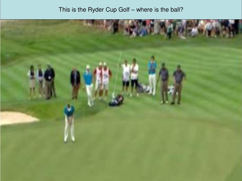 This is the Ryder Cup Golf – where is the ball?