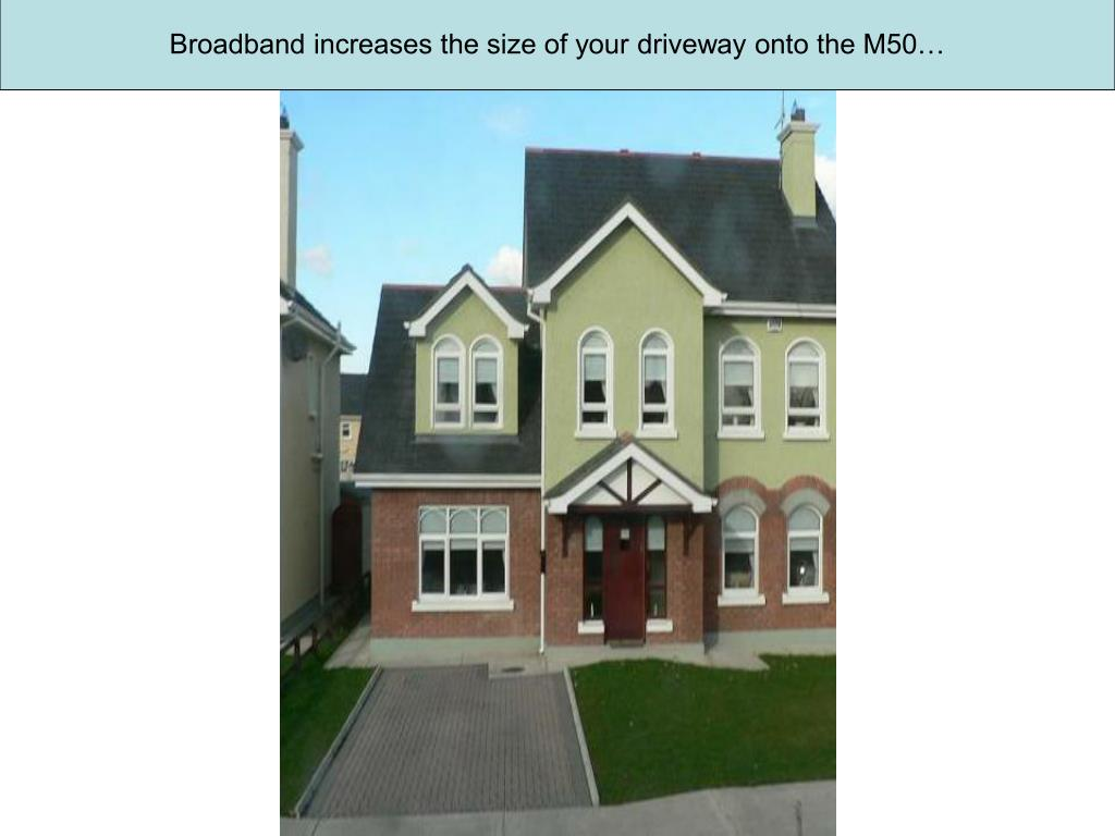 Broadband increases the size of your driveway onto the M50…