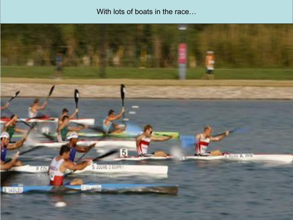 With lots of boats in the race…