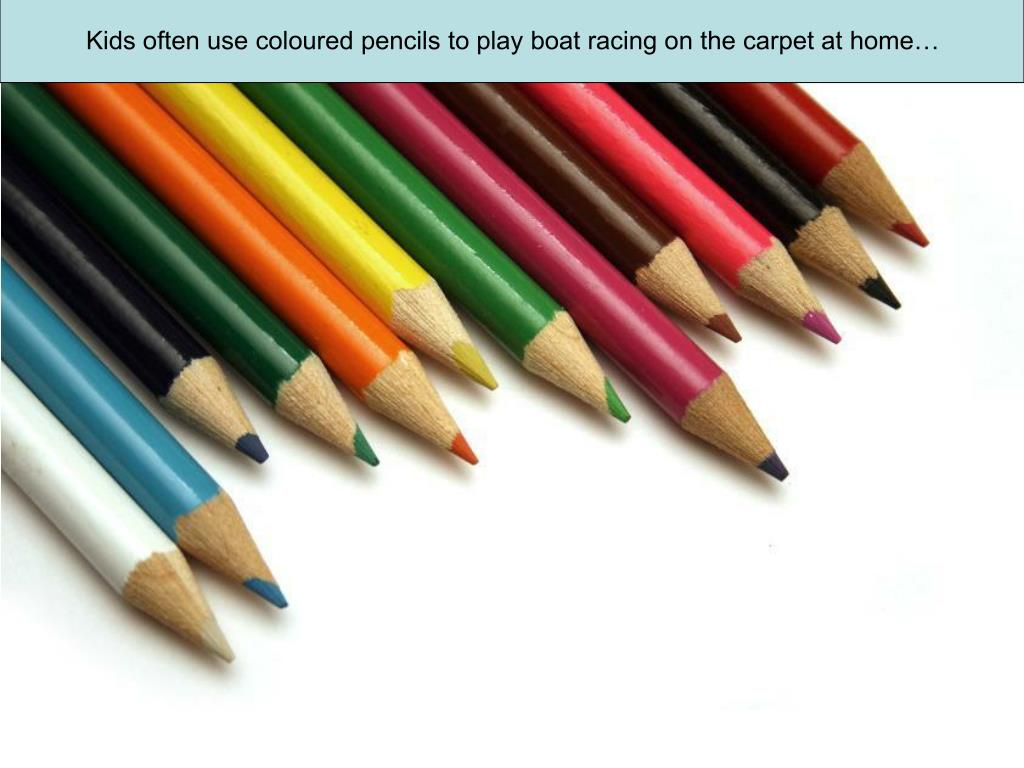 Kids often use coloured pencils to play boat racing on the carpet at home…