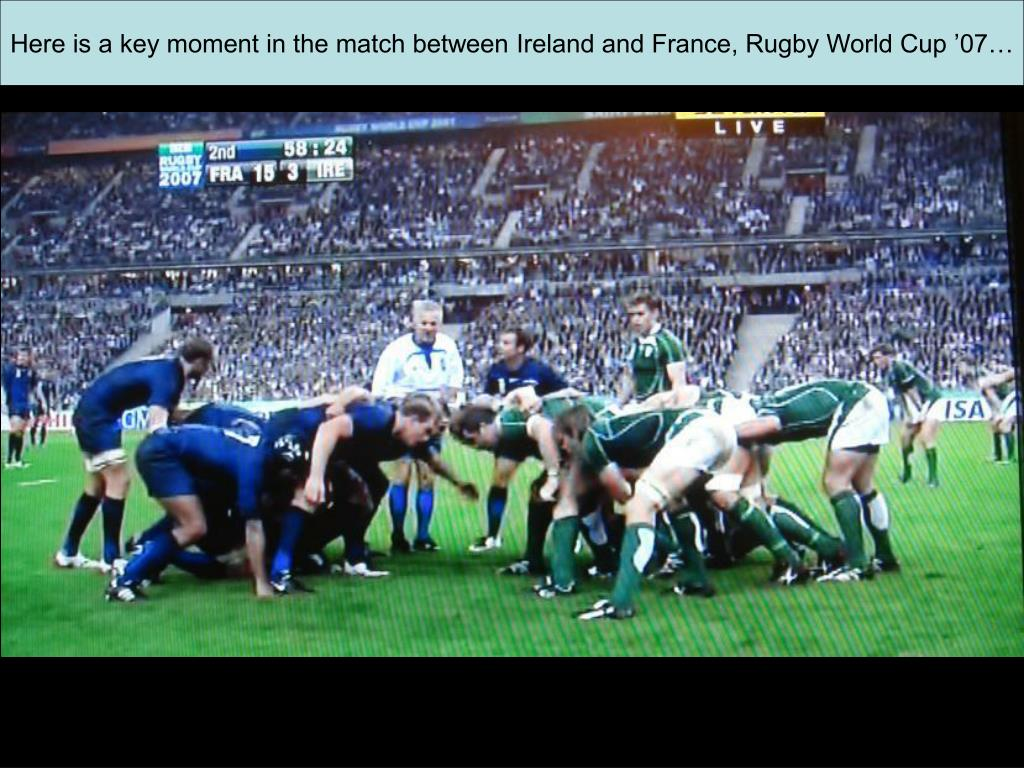 Here is a key moment in the match between Ireland and France, Rugby World Cup '07…