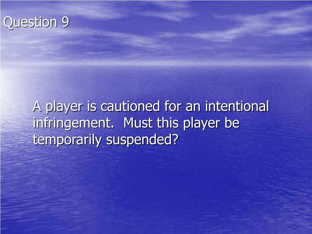 A player is cautioned for an intentional infringement.  Must this player be temporarily suspended?