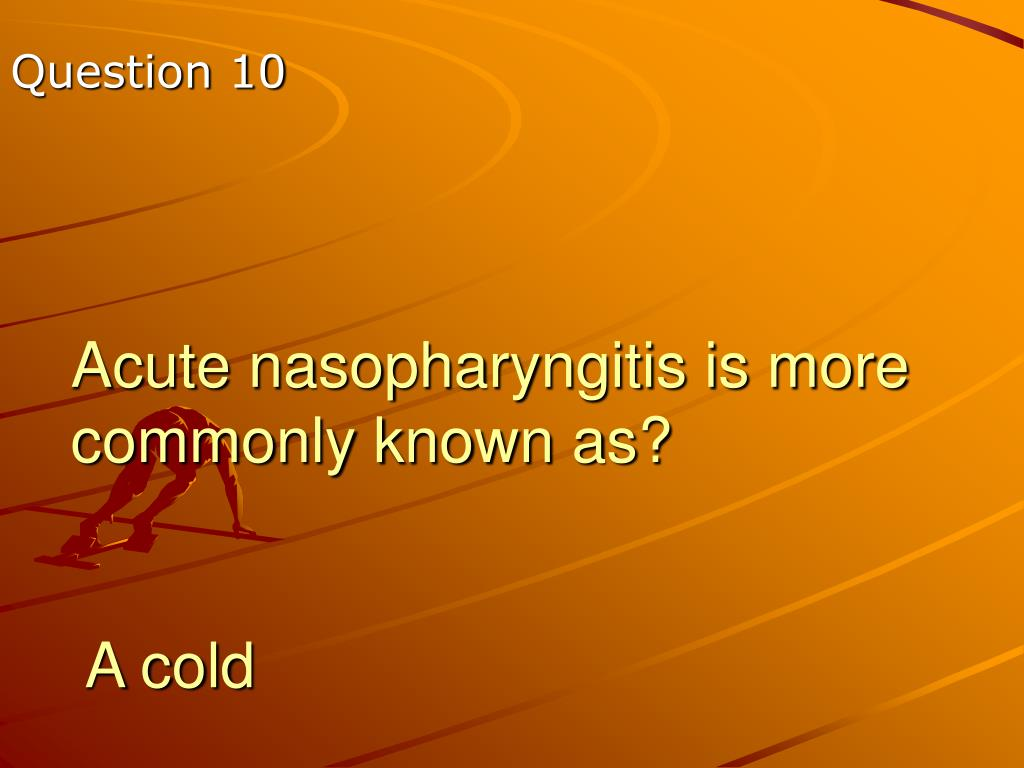 Acute nasopharyngitis is more commonly known as?