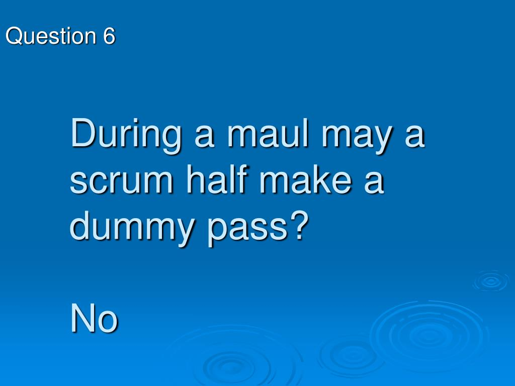 During a maul may a scrum half make a dummy pass?