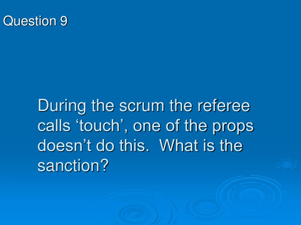 During the scrum the referee calls 'touch', one of the props doesn't do this.  What is the sanction?