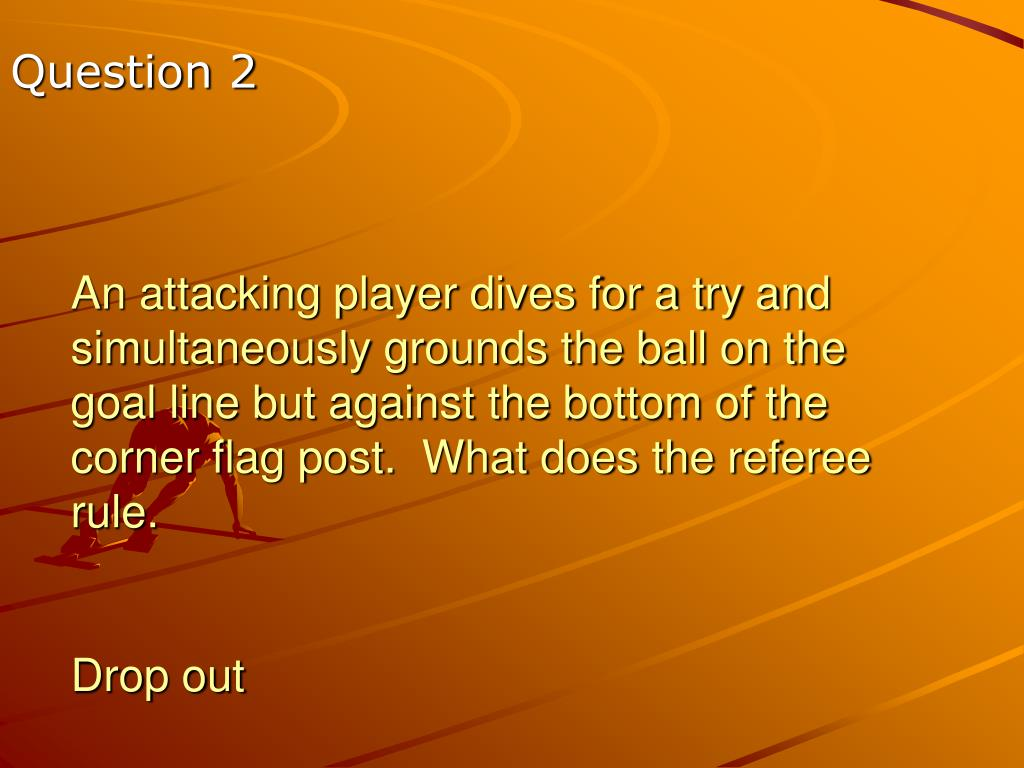 An attacking player dives for a try and simultaneously grounds the ball on the goal line but against the bottom of the corner flag post.  What does the referee rule.