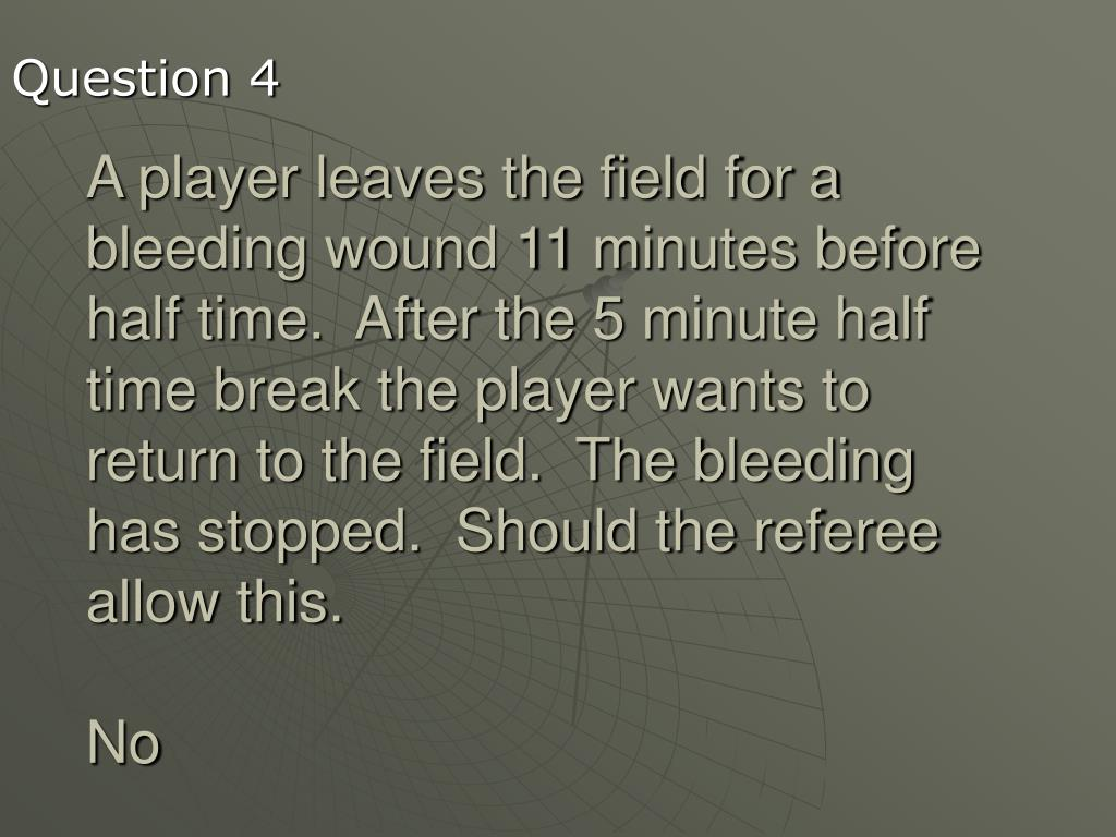 A player leaves the field for a bleeding wound 11 minutes before half time.  After the 5 minute half time break the player wants to return to the field.  The bleeding has stopped.  Should the referee allow this.