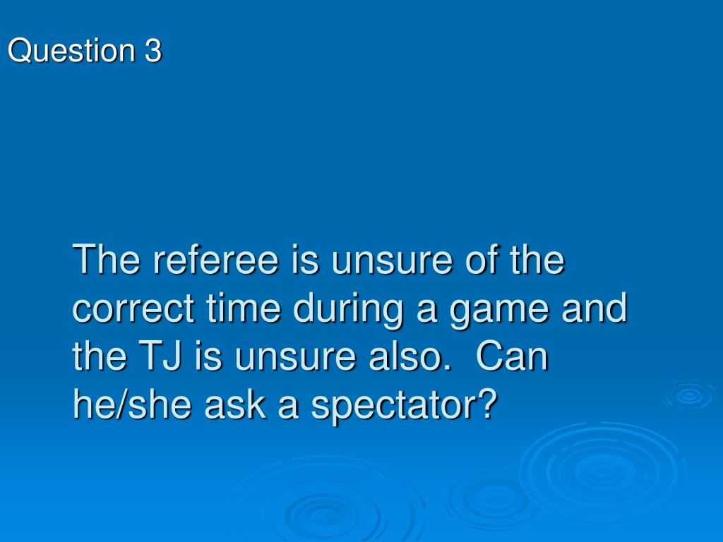 The referee is unsure of the correct time during a game and the TJ is unsure also.  Can he/she ask a spectator?