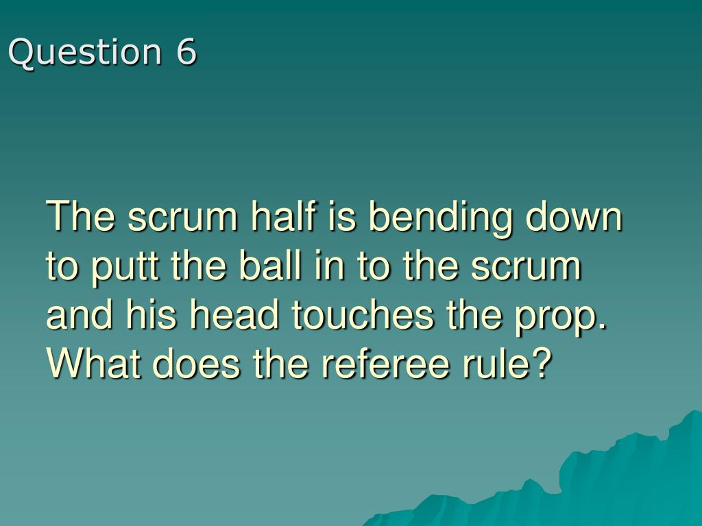 The scrum half is bending down to putt the ball in to the scrum and his head touches the prop.  What does the referee rule?