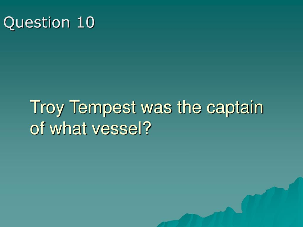 Troy Tempest was the captain of what vessel?