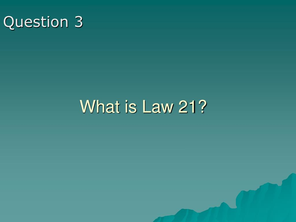 What is Law 21?
