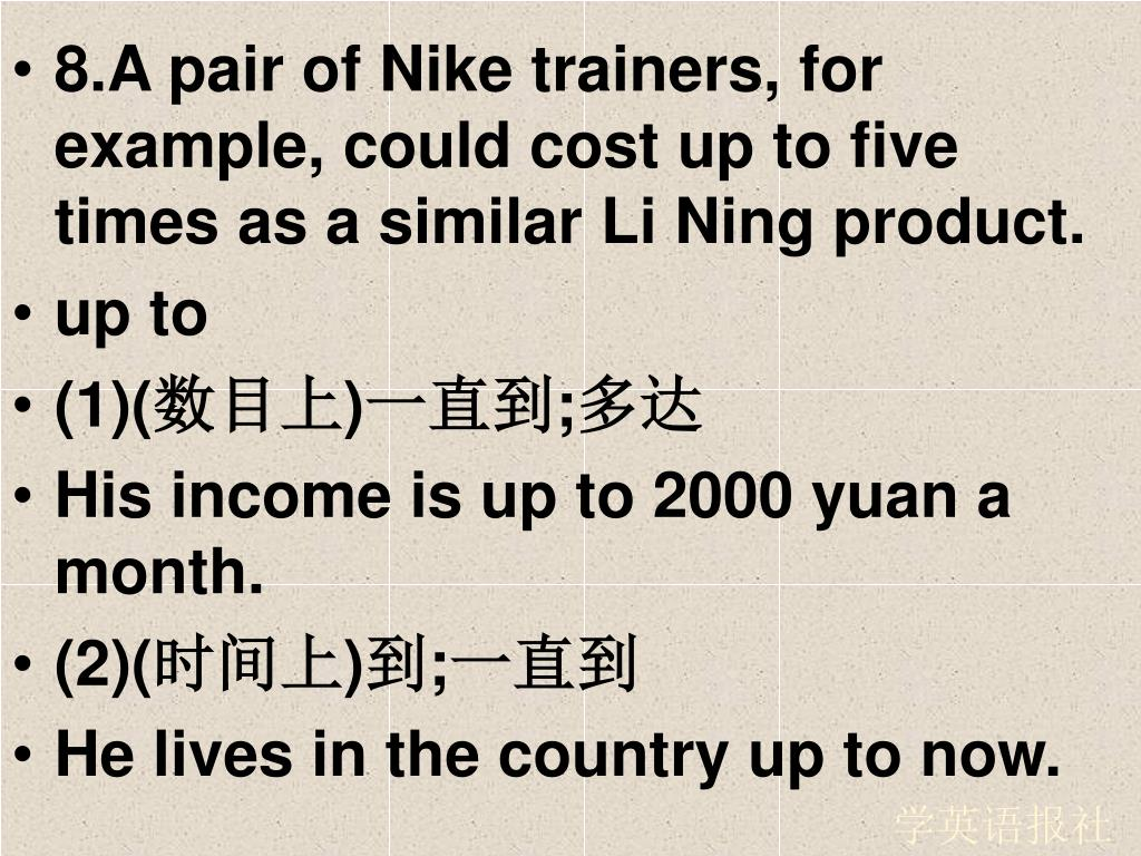 8.A pair of Nike trainers, for example, could cost up to five times as a similar Li Ning product.