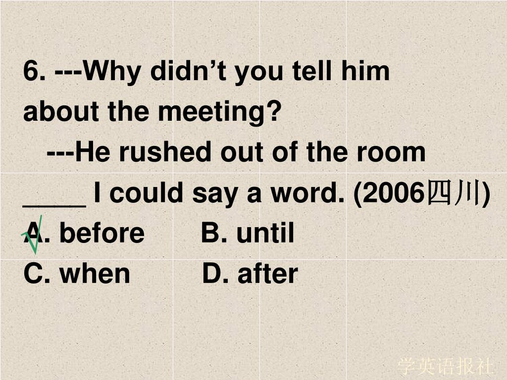 6. ---Why didn't you tell him