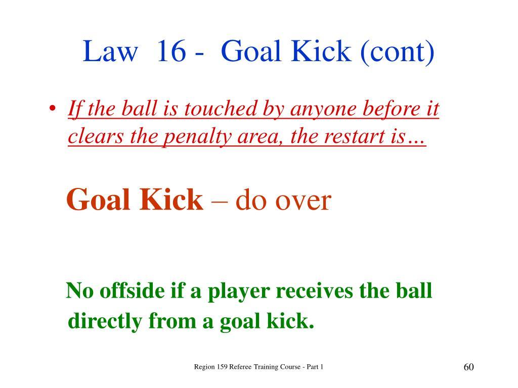 Law  16 -  Goal Kick (cont)