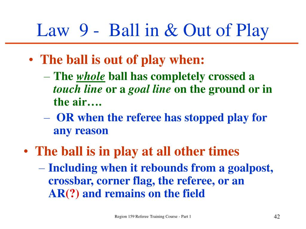 Law  9 -  Ball in & Out of Play