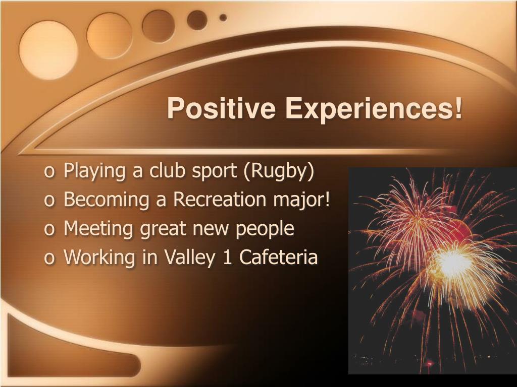 Positive Experiences!
