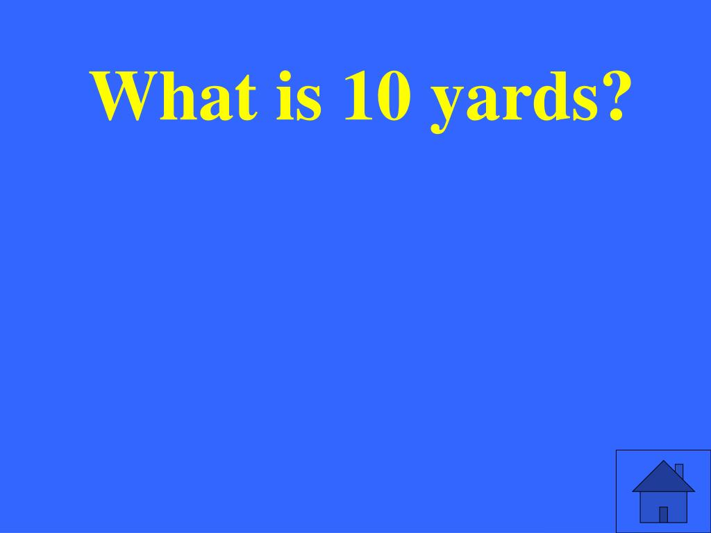 What is 10 yards?
