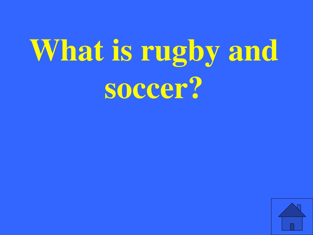 What is rugby and soccer?