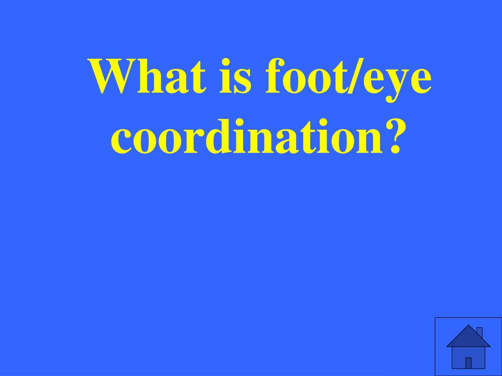 What is foot/eye coordination?