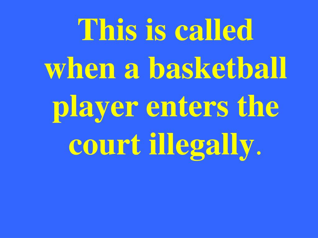This is called when a basketball player enters the court illegally